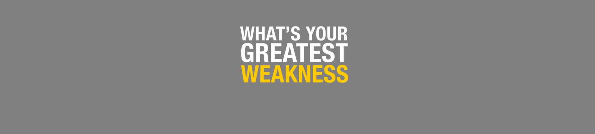 what s your greatest weakness blog